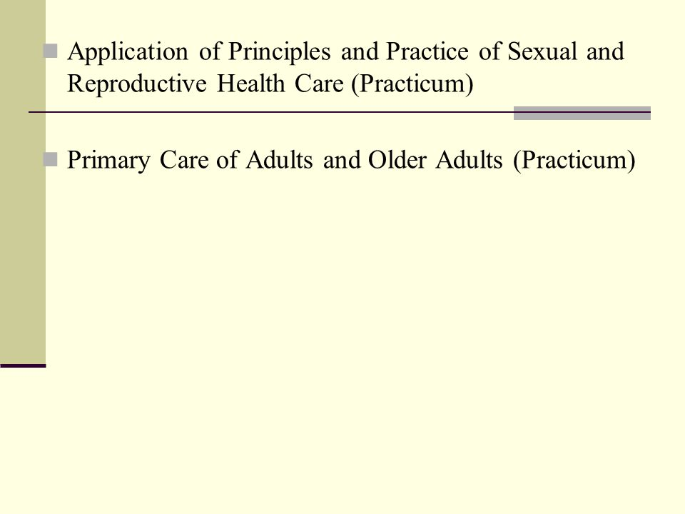 Application of Principles and Practice of Sexual and Reproductive Health Care (Practicum) Primary Care of Adults and Older Adults (Practicum)