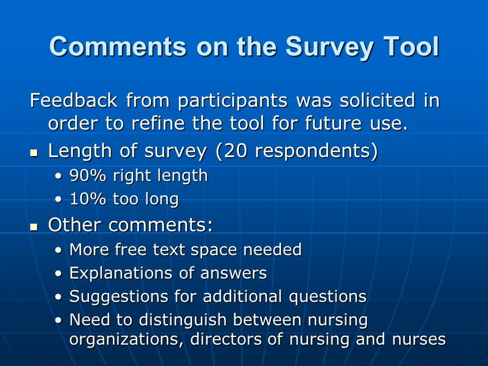Comments on the Survey Tool Feedback from participants was solicited in order to refine the tool for future use.