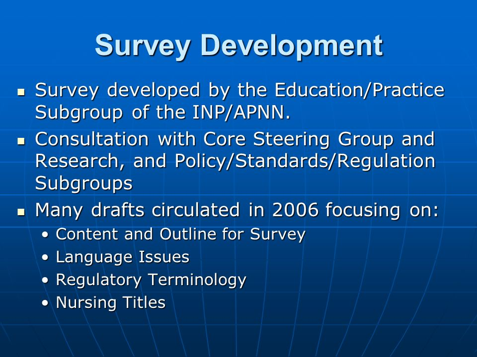 Survey Development Survey developed by the Education/Practice Subgroup of the INP/APNN. Survey developed by the Education/Practice Subgroup of the INP