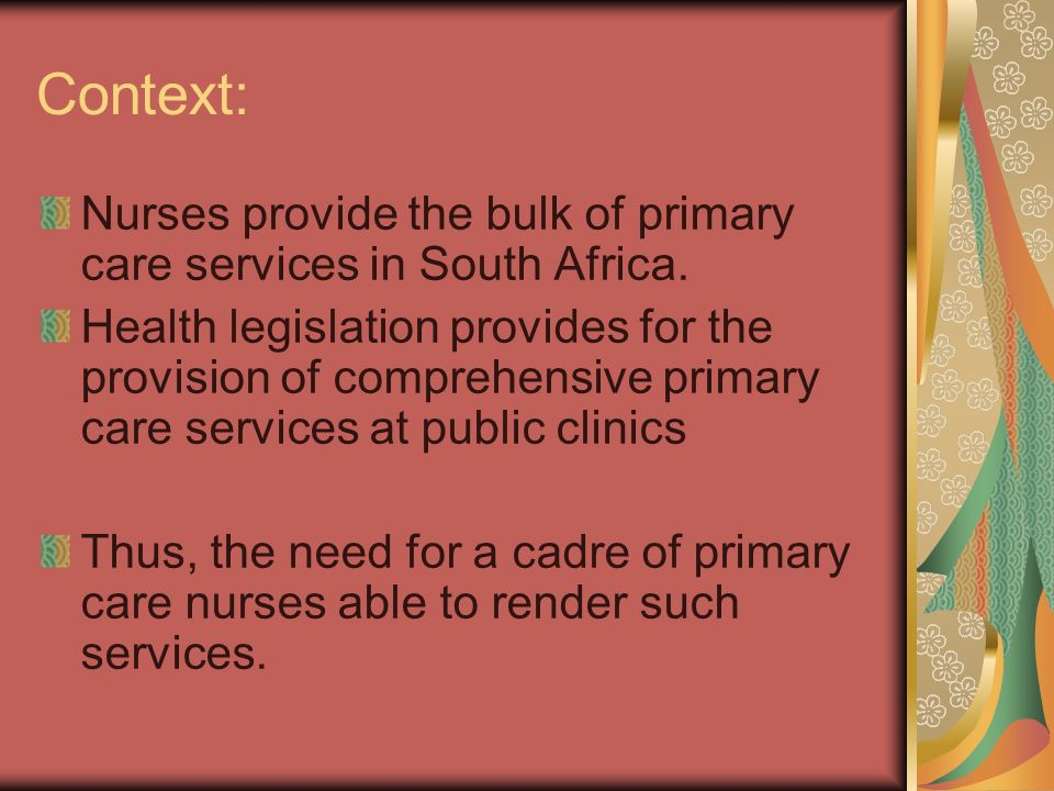 Context: Nurses provide the bulk of primary care services in South Africa.