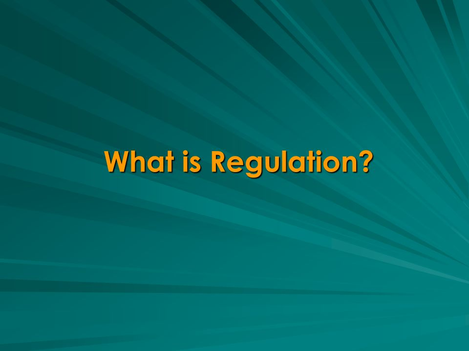 What is Regulation?