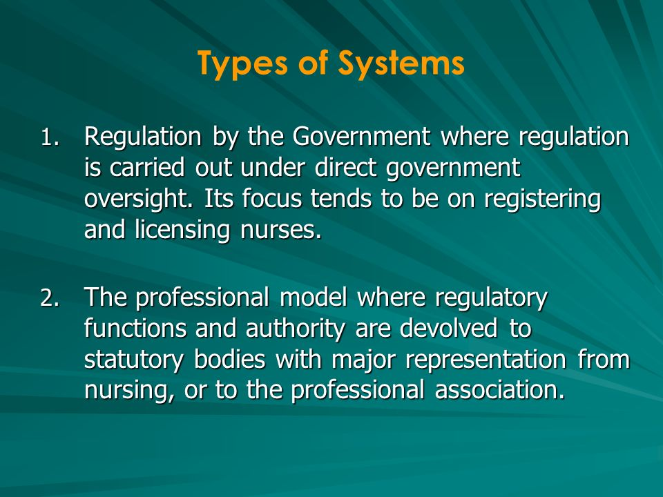 Types of Systems 1. Regulation by the Government where regulation is carried out under direct government oversight. Its focus tends to be on registeri