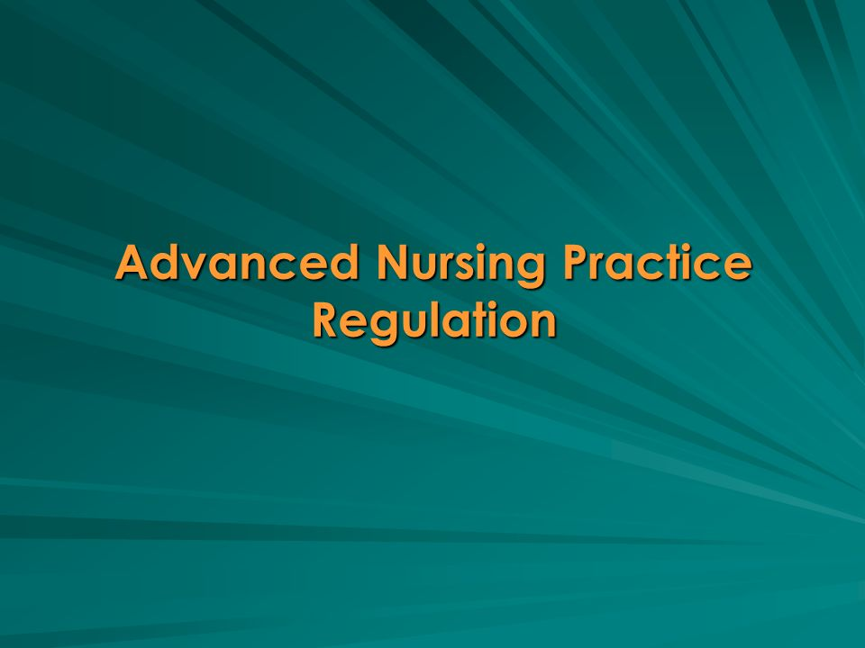 Advanced Nursing Practice Regulation