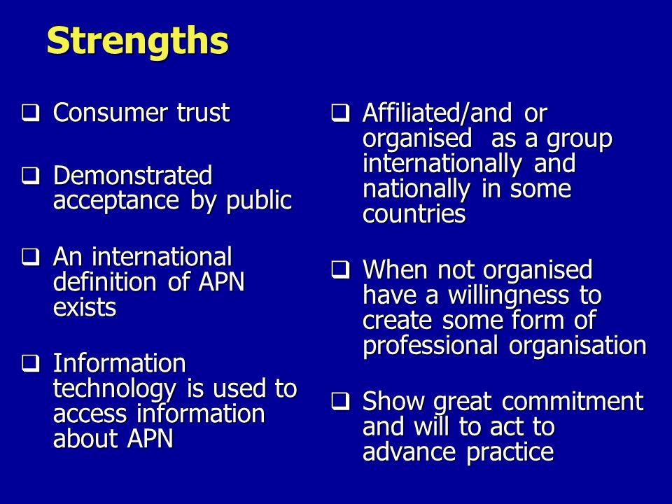 Strengths Affiliated/and or organised as a group internationally and nationally in some countries When not organised have a willingness to create some