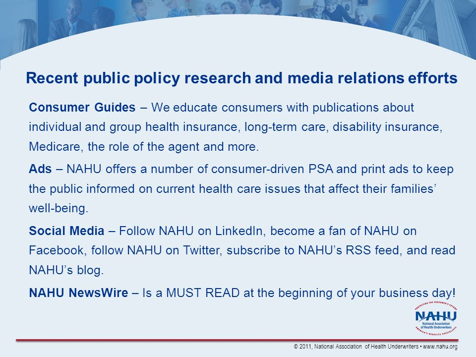 © 2011, National Association of Health Underwriters www.nahu.org Recent public policy research and media relations efforts Consumer Guides – We educat