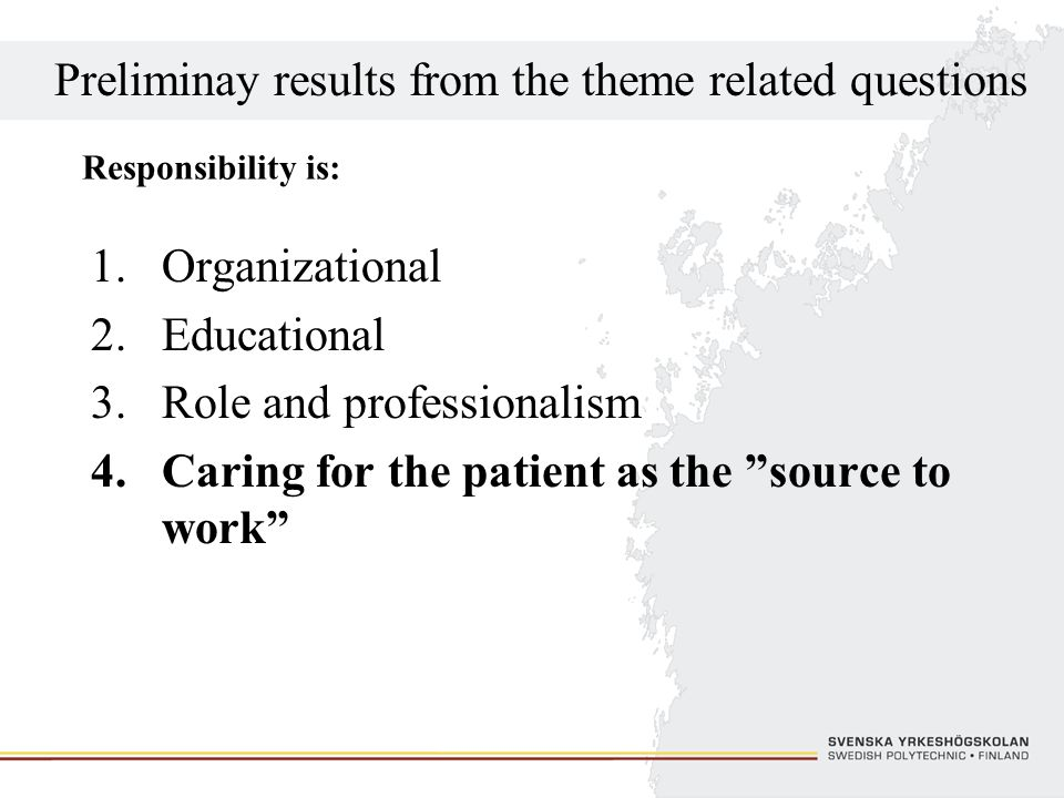Preliminay results from the theme related questions 1.Organizational 2.Educational 3.Role and professionalism 4.Caring for the patient as the source t