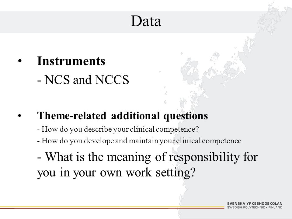 Data Instruments - NCS and NCCS Theme-related additional questions - How do you describe your clinical competence? - How do you develope and maintain