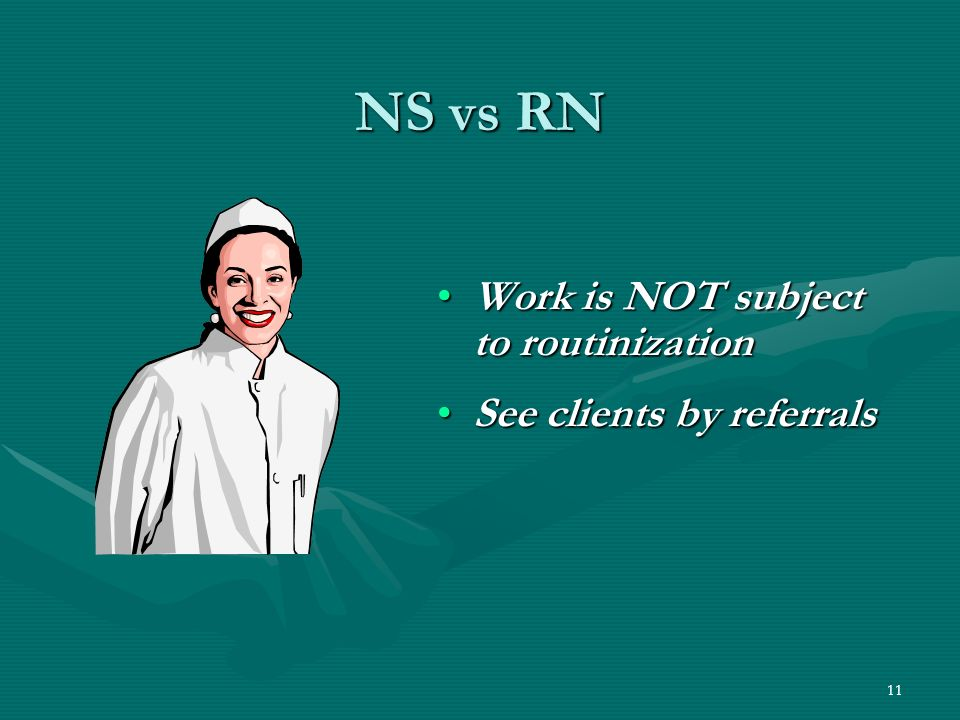 11 NS vs RN Work is NOT subject to routinizationWork is NOT subject to routinization See clients by referralsSee clients by referrals