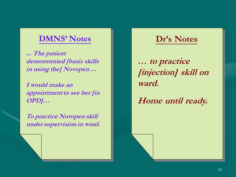 15 DMNS Notes... The patient demonstrated [basic skills in using the] Novopen … I would make an appointment to see her [in OPD]… To practice Novopen s