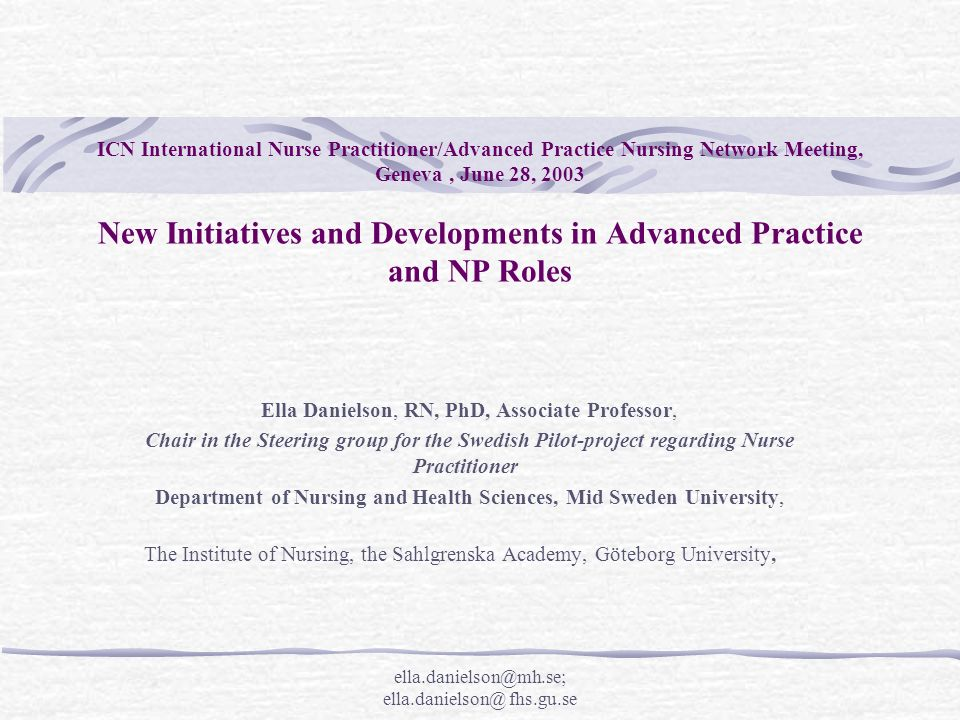ella.danielson@mh.se; ella.danielson@ fhs.gu.se The Pilot Project in Sweden The aim of this project is to develop and guide the work in introducing nurse practitioners, mainly in geriatric care in the community