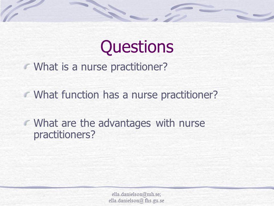 ella.danielson@mh.se; ella.danielson@ fhs.gu.se Questions What is a nurse practitioner.