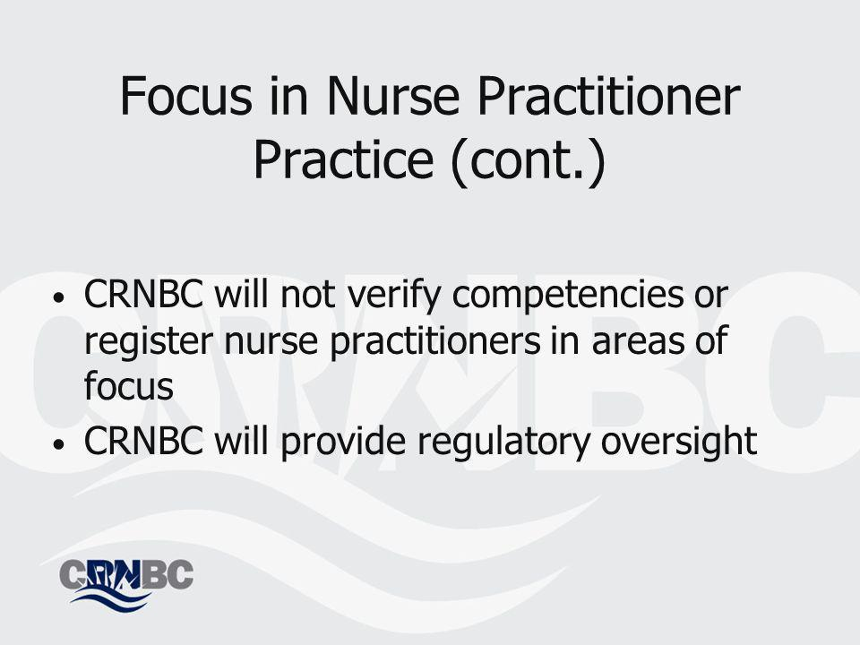 CRNBC will not verify competencies or register nurse practitioners in areas of focus CRNBC will provide regulatory oversight Focus in Nurse Practitioner Practice (cont.)