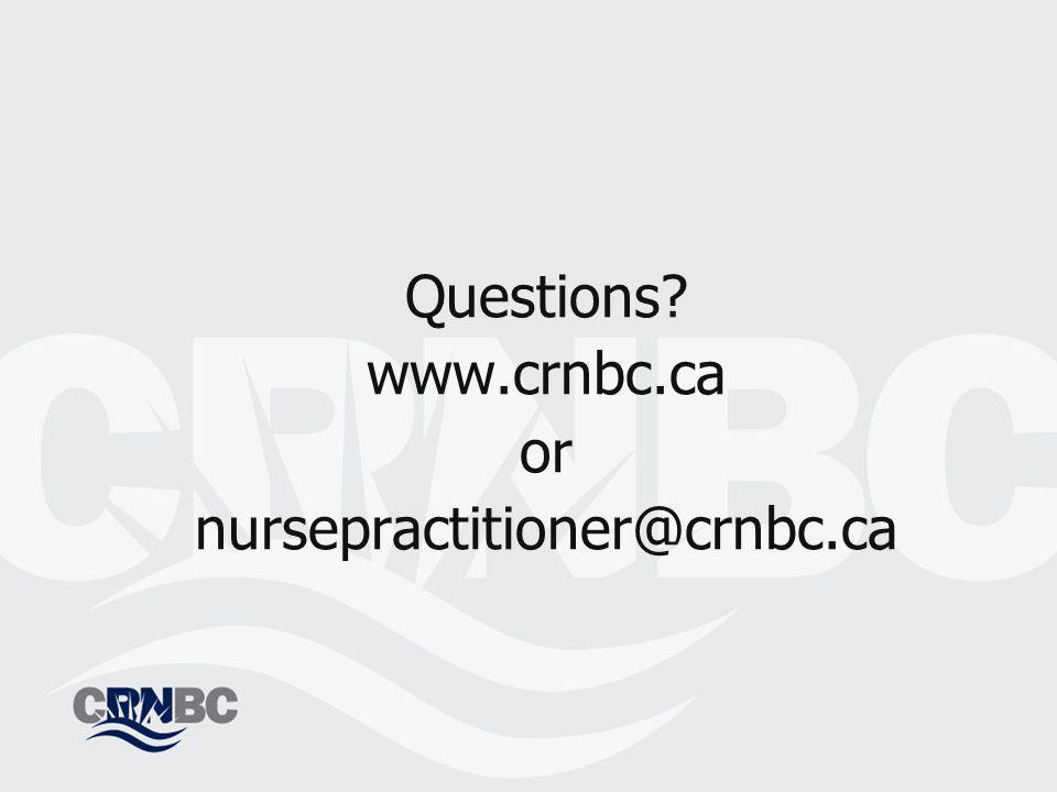 Questions? www.crnbc.ca or nursepractitioner@crnbc.ca