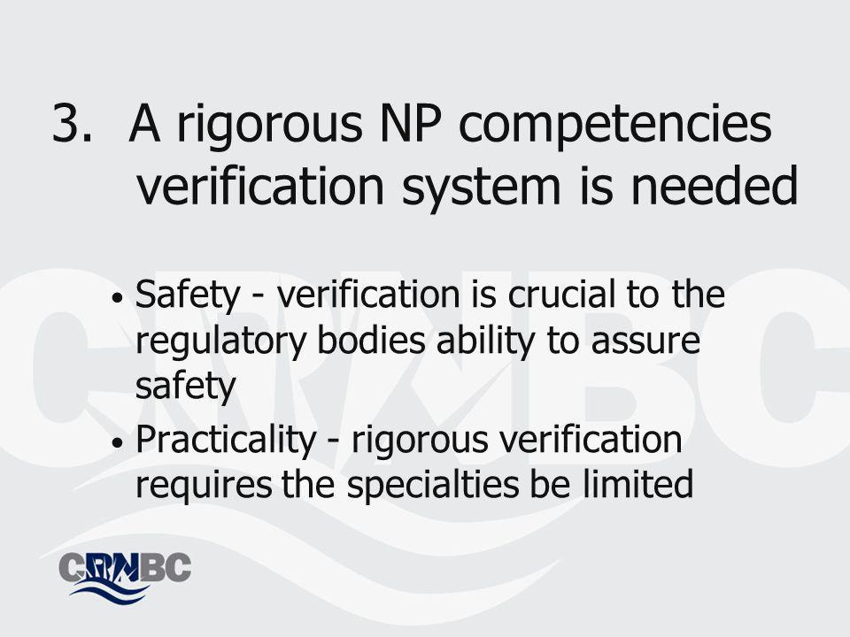 3.A rigorous NP competencies verification system is needed Safety - verification is crucial to the regulatory bodies ability to assure safety Practicality - rigorous verification requires the specialties be limited