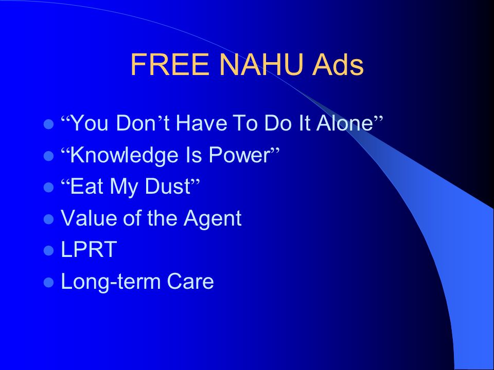 FREE NAHU Ads You Don t Have To Do It Alone Knowledge Is Power Eat My Dust Value of the Agent LPRT Long-term Care