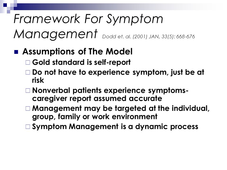 Assumptions of The Model Gold standard is self-report Do not have to experience symptom, just be at risk Nonverbal patients experience symptoms- careg