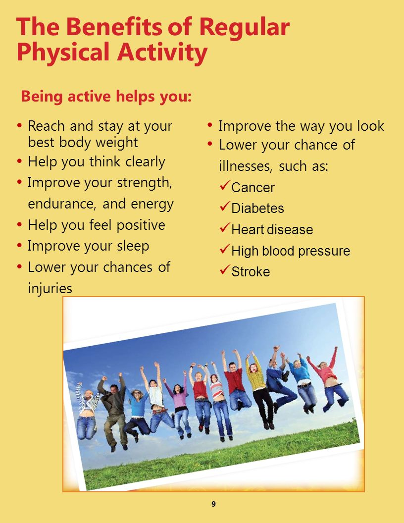Reach and stay at your best body weight Help you think clearly Improve your strength, endurance, and energy Help you feel positive Improve your sleep