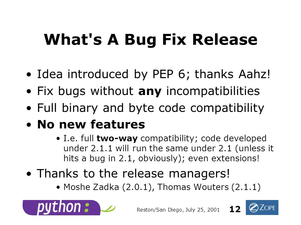 Reston/San Diego, July 25, 2001 12 What s A Bug Fix Release Idea introduced by PEP 6; thanks Aahz.