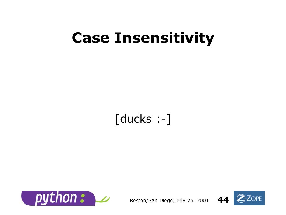 Reston/San Diego, July 25, 2001 44 Case Insensitivity [ducks :-]