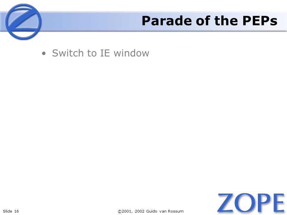 Slide 16©2001, 2002 Guido van Rossum Parade of the PEPs Switch to IE window