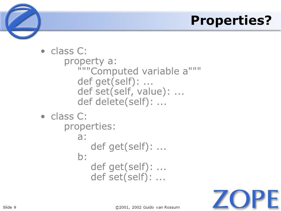 Slide 9©2001, 2002 Guido van Rossum Properties? class C: property a: