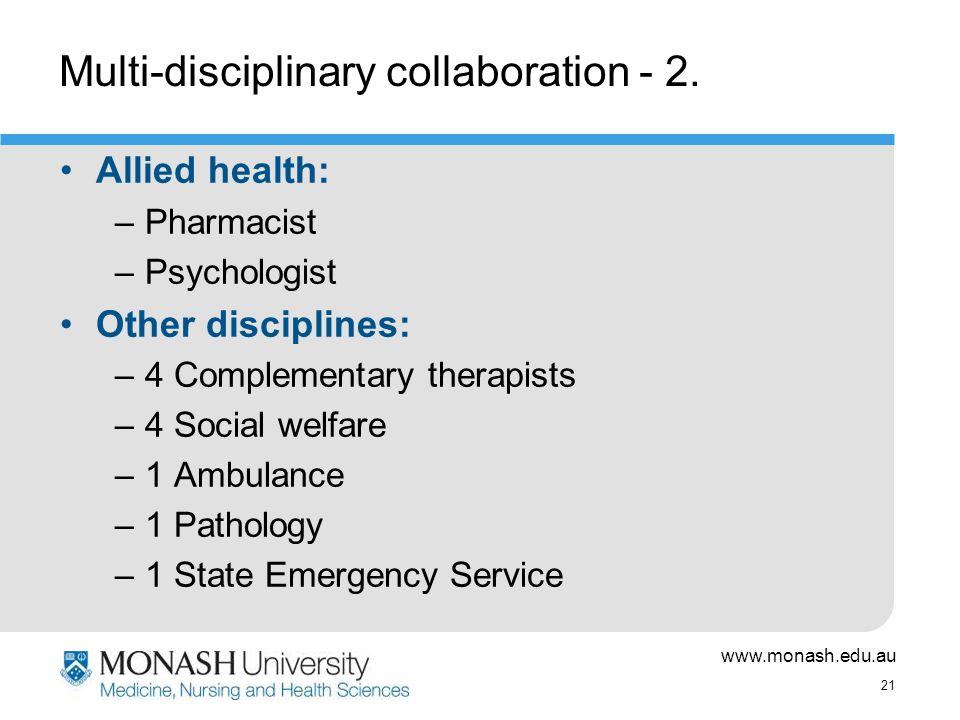 www.monash.edu.au 21 Multi-disciplinary collaboration - 2.