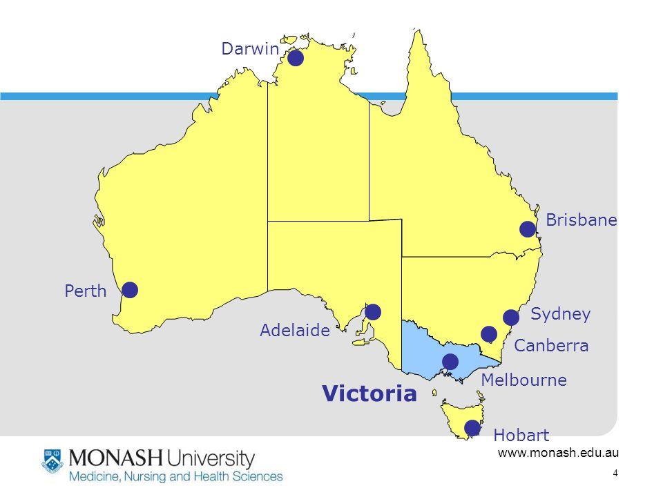 www.monash.edu.au 4 Brisbane Sydney Hobart Adelaide Canberra Melbourne Victoria Darwin Perth