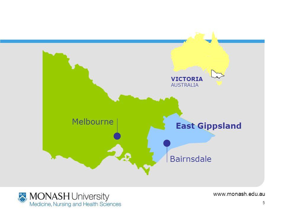 www.monash.edu.au 5 East Gippsland VICTORIA AUSTRALIA Bairnsdale Melbourne