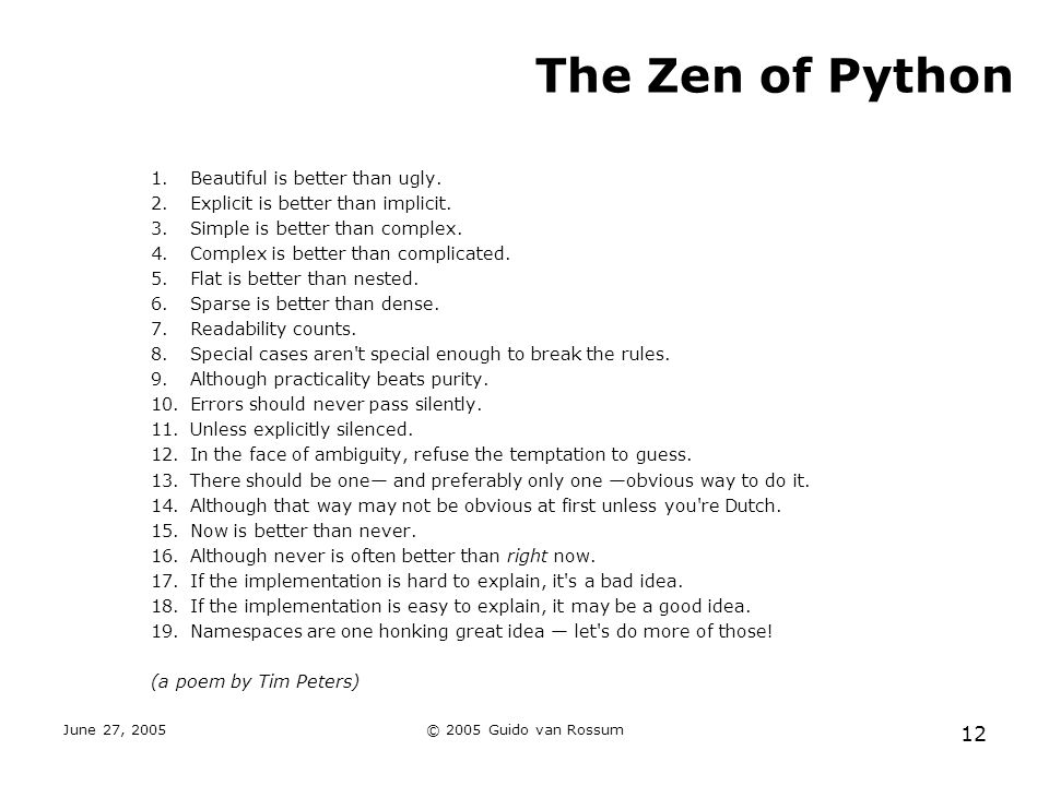 June 27, 2005© 2005 Guido van Rossum 12 The Zen of Python 1.Beautiful is better than ugly.