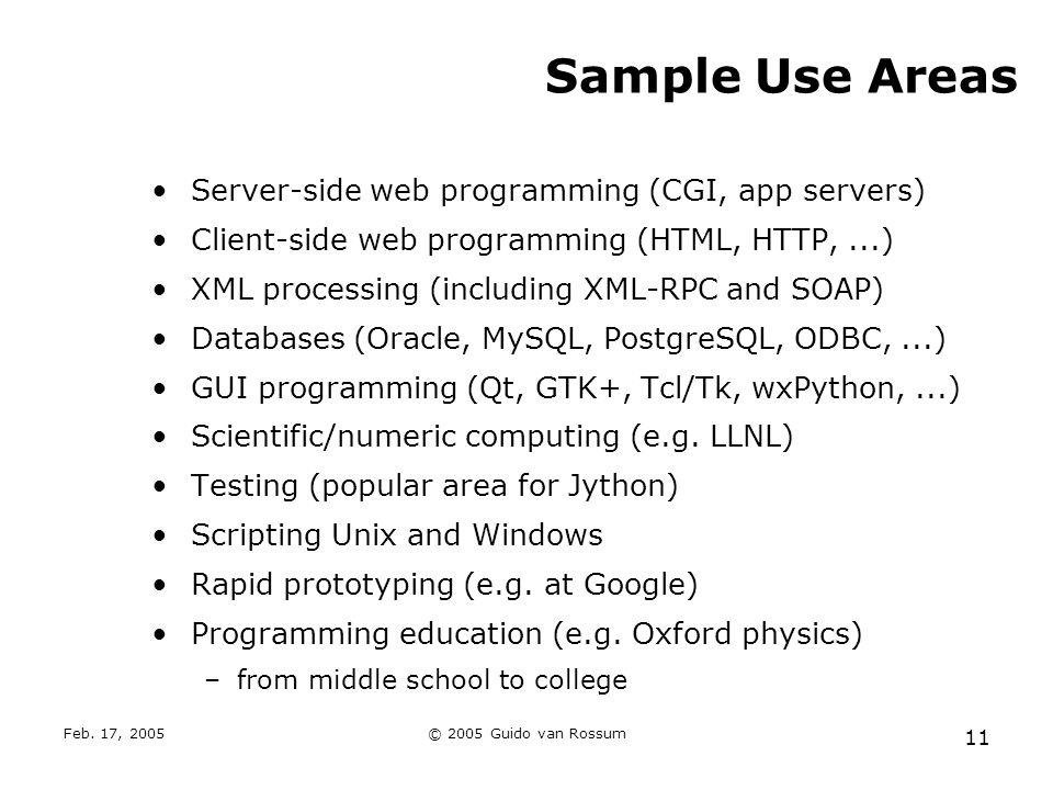 Feb. 17, 2005© 2005 Guido van Rossum 11 Sample Use Areas Server-side web programming (CGI, app servers) Client-side web programming (HTML, HTTP,...) X