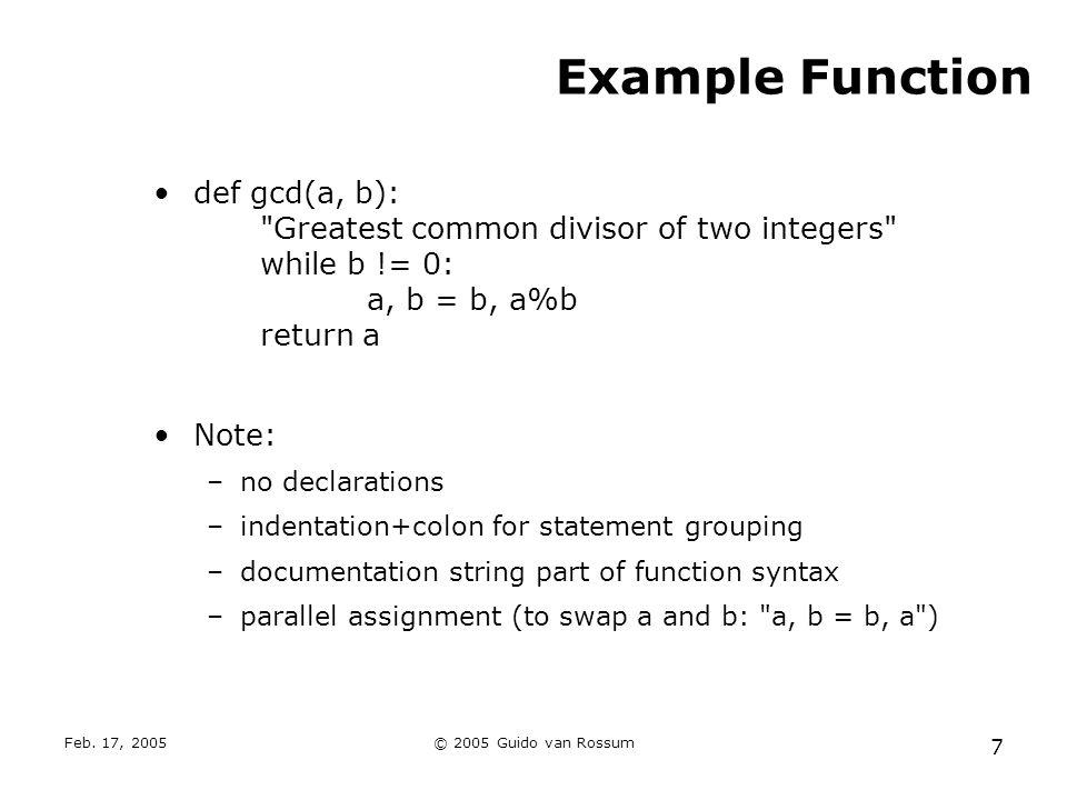 Feb. 17, 2005© 2005 Guido van Rossum 7 Example Function def gcd(a, b):