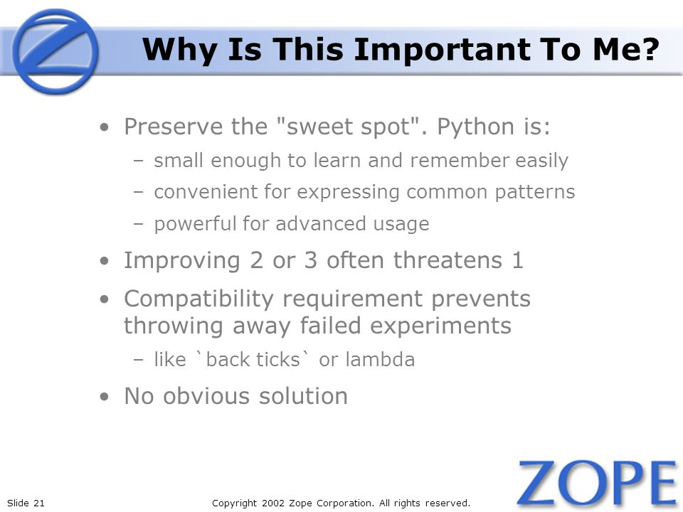 Slide 21Copyright 2002 Zope Corporation. All rights reserved. Why Is This Important To Me? Preserve the