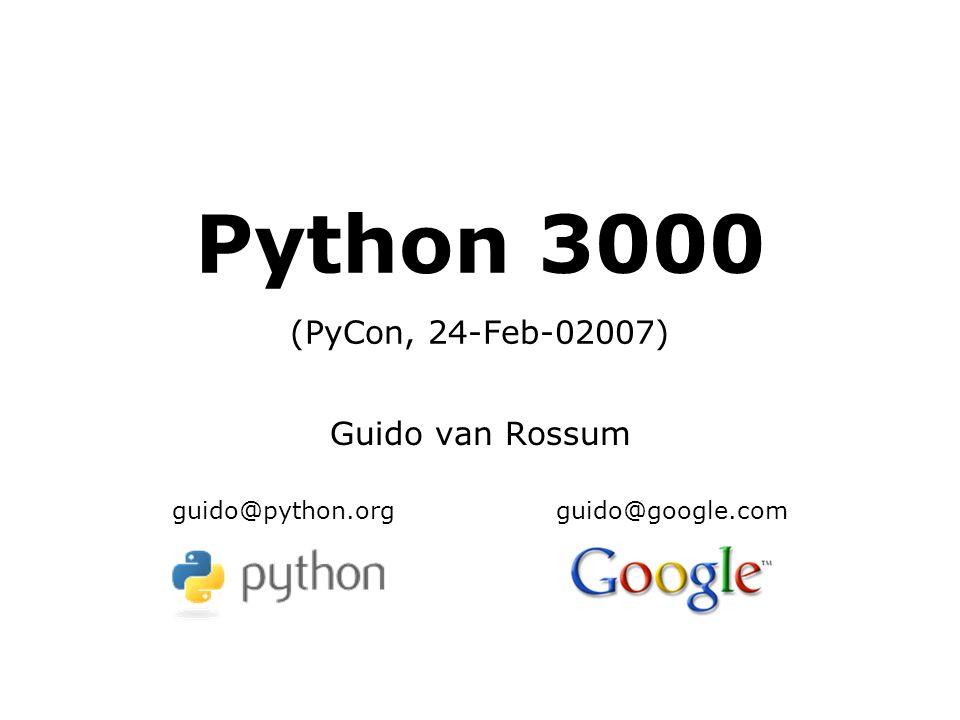 Python 3000 (PyCon, 24-Feb-02007) Guido van Rossum guido@python.orgguido@google.com