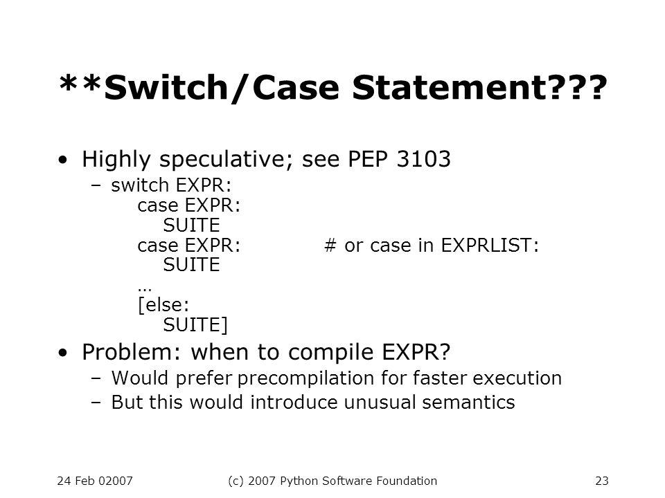 24 Feb 02007(c) 2007 Python Software Foundation23 **Switch/Case Statement??.