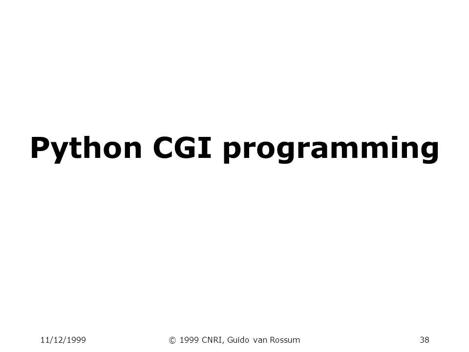 11/12/1999© 1999 CNRI, Guido van Rossum38 Python CGI programming