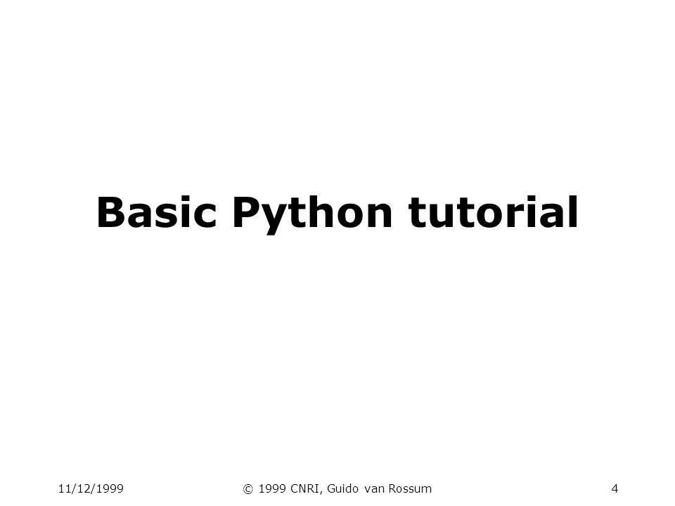 11/12/1999© 1999 CNRI, Guido van Rossum4 Basic Python tutorial