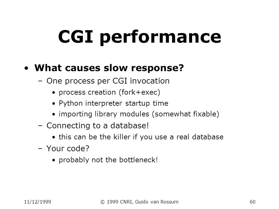 11/12/1999© 1999 CNRI, Guido van Rossum60 CGI performance What causes slow response.