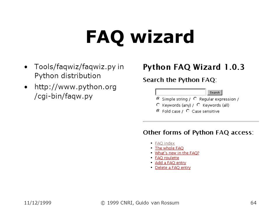 11/12/1999© 1999 CNRI, Guido van Rossum64 FAQ wizard Tools/faqwiz/faqwiz.py in Python distribution http://www.python.org /cgi-bin/faqw.py