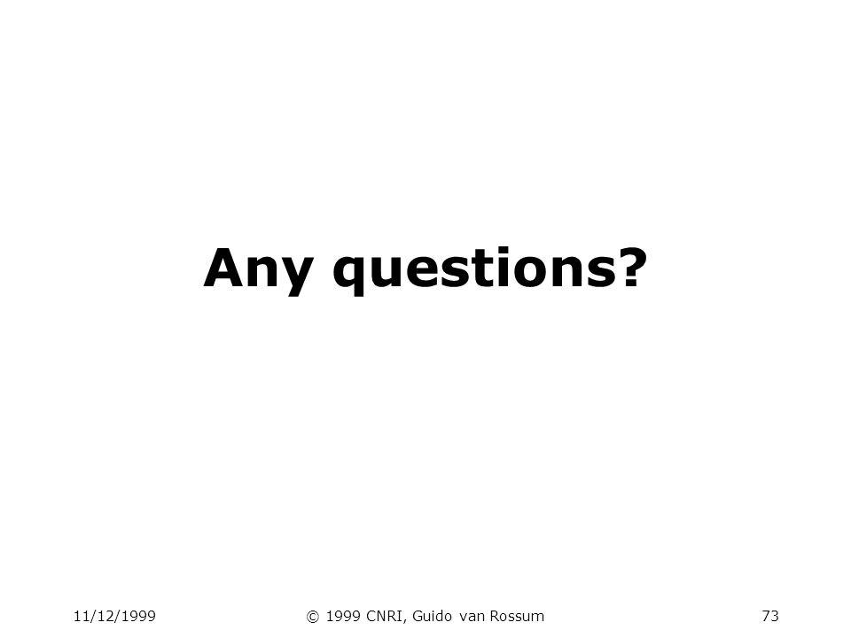 11/12/1999© 1999 CNRI, Guido van Rossum73 Any questions?