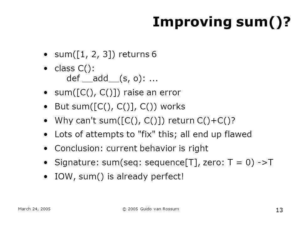 March 24, 2005© 2005 Guido van Rossum 13 Improving sum().