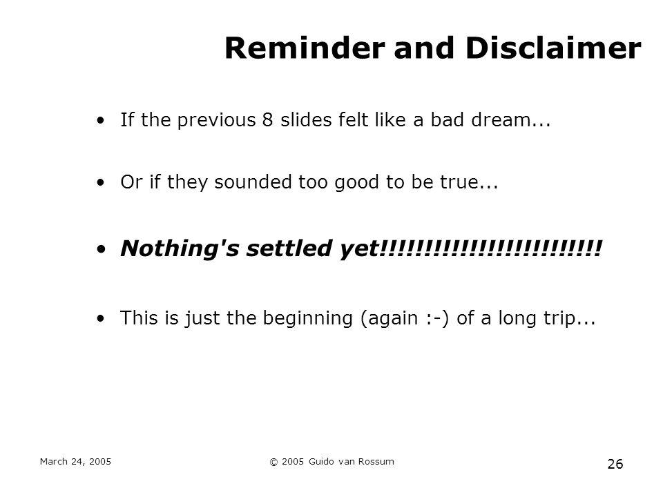 March 24, 2005© 2005 Guido van Rossum 26 Reminder and Disclaimer If the previous 8 slides felt like a bad dream...