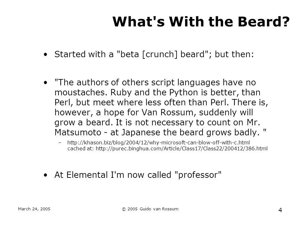 March 24, 2005© 2005 Guido van Rossum 4 What's With the Beard? Started with a