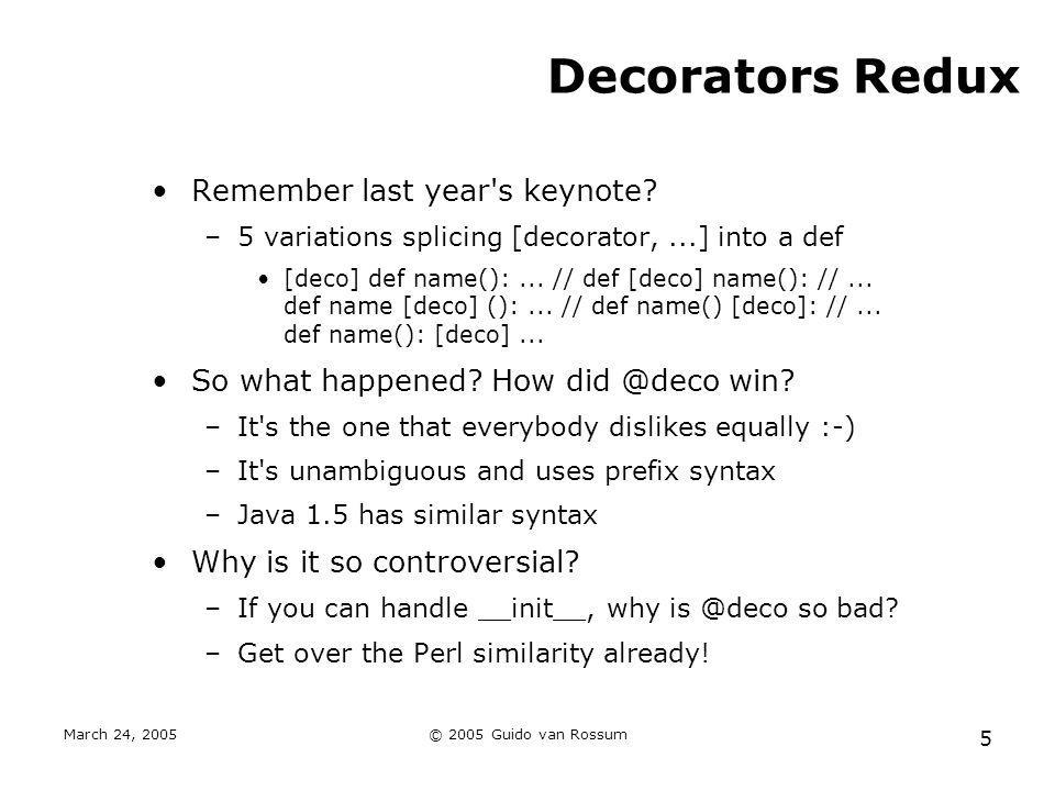 March 24, 2005© 2005 Guido van Rossum 5 Decorators Redux Remember last year s keynote.