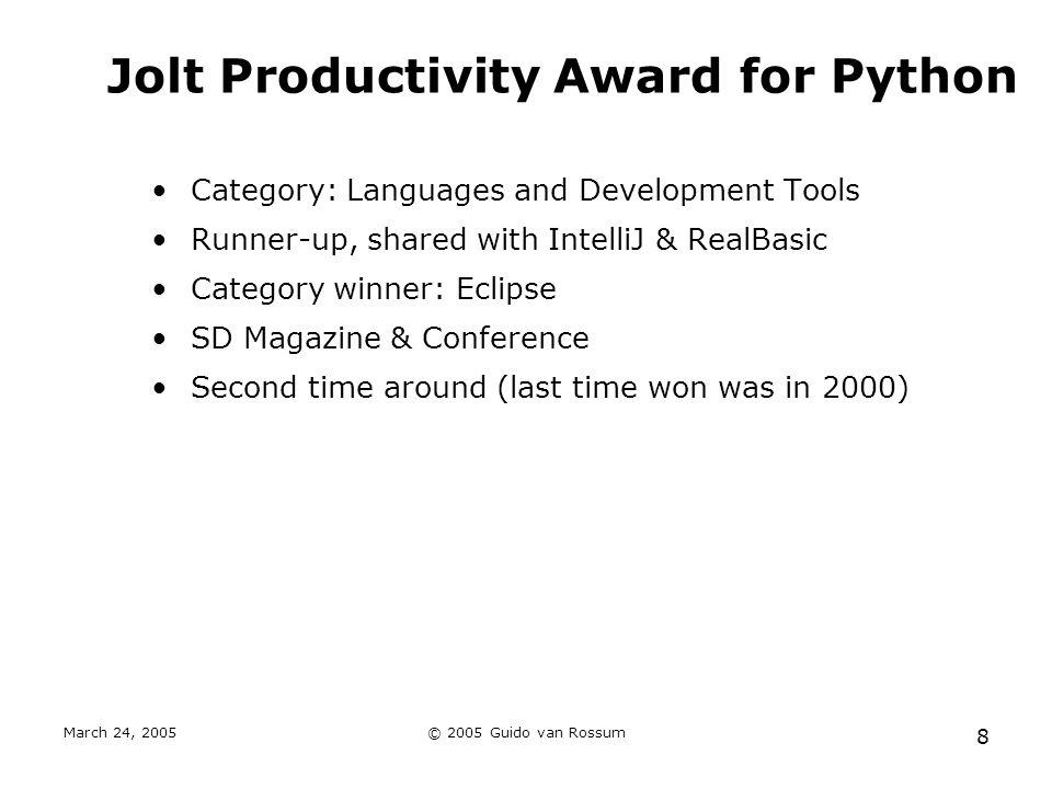 March 24, 2005© 2005 Guido van Rossum 8 Jolt Productivity Award for Python Category: Languages and Development Tools Runner-up, shared with IntelliJ &