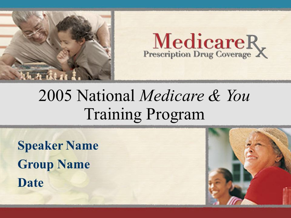 August 2005 1 2005 National Medicare & You Training Program Speaker Name Group Name Date