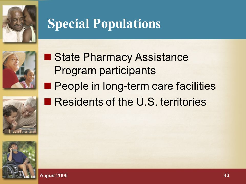 August 200543 Special Populations State Pharmacy Assistance Program participants People in long-term care facilities Residents of the U.S.