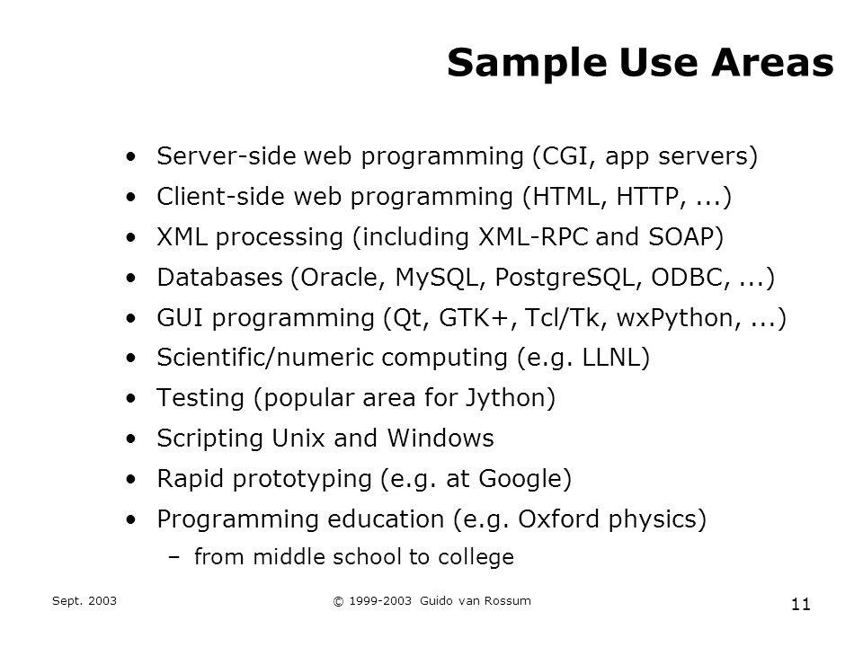 Sept. 2003© 1999-2003 Guido van Rossum 11 Sample Use Areas Server-side web programming (CGI, app servers) Client-side web programming (HTML, HTTP,...)