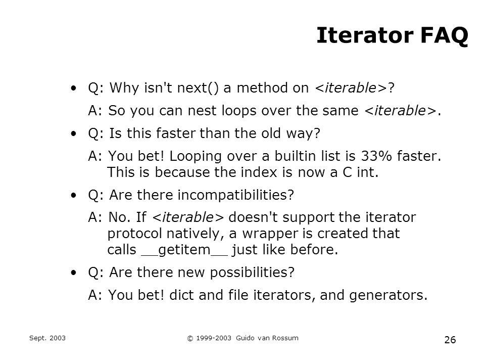 Sept.2003© 1999-2003 Guido van Rossum 26 Iterator FAQ Q: Why isn t next() a method on .