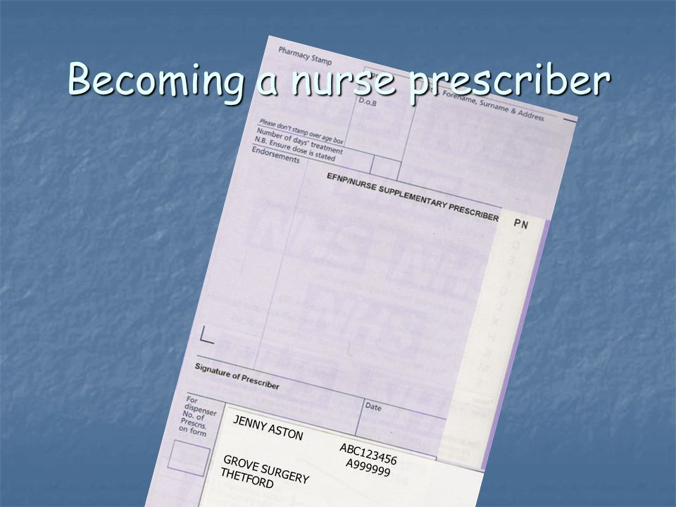 Becoming a nurse prescriber JENNY ASTON ABC123456 A999999 GROVE SURGERY THETFORD