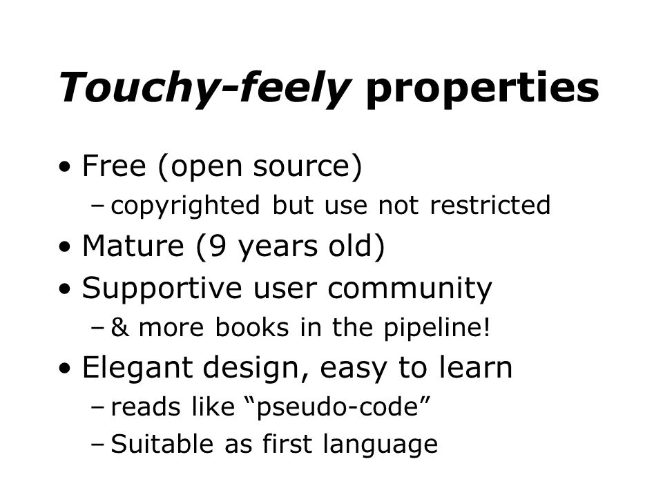 Touchy-feely properties Free (open source) –copyrighted but use not restricted Mature (9 years old) Supportive user community –& more books in the pip